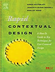 Rapid Contextual Design: A How-to Guide to Key Techniques for User-Centered Design (Interactive Technologies) by Karen Holtzblatt (2004-12-14)