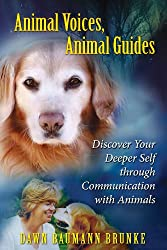 Animal Voices, Animal Guides: Discover Your Deeper Self Through Communication with Animals (Revised edition of 'Awakening to Animal Voices'): Discover ... Self Through Communication with Animals