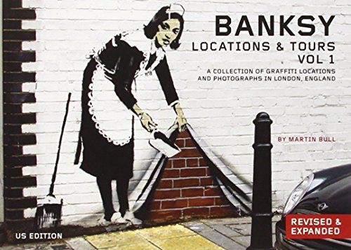 Banksy Locations And Tours Vol.1: A Collection of Graffiti Locations and Photographs in London, England