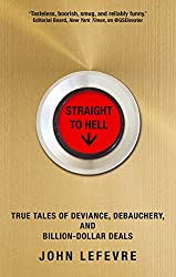 Straight to Hell: True Tales of Deviance, Debauchery and Billion-Dollar Deals (English Edition)