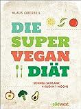 Die Super-Vegan-Diät: Schnell schlank: 4 Kilo in 1 Woche