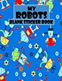 My Robots Blank Sticker Book: Funny Robot, Blank Sticker Book 8.5 x 11, 100 Pages: Volume 14