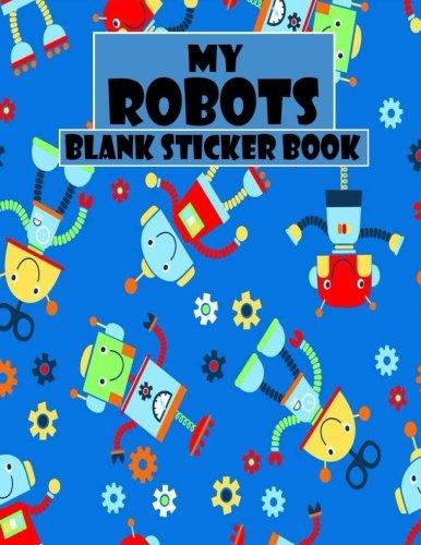 My Robots Blank Sticker Book: Funny Robot, Blank Sticker Book 8.5 x 11, 100 Pages: Volume 14 por Alia Leone