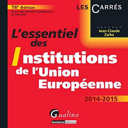 L'Essentiel des Institutions de l'Union européenne, 16ème Ed
