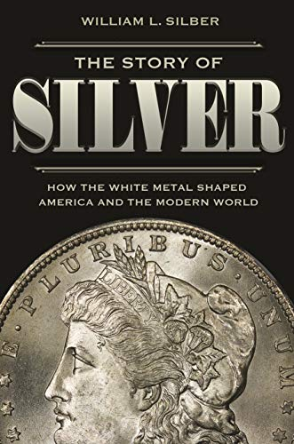 The Story of Silver: How the White Metal Shaped America and the Modern World (English Edition)