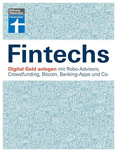Fintechs: Digital Geld anlegen mit Robo-Advisors, Crowdfunding, Bitcoin, Banking-Apps und Co.