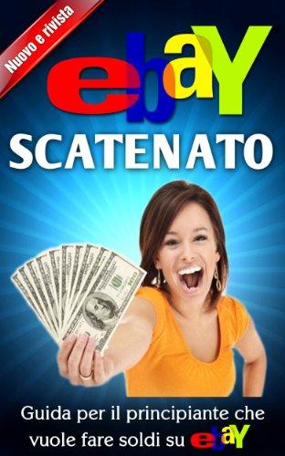 ebay-scatenato-guida-per-il-principiante-che-vuole-fare-soldi-su-ebay