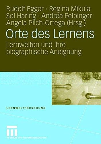 Orte des Lernens: Lernwelten und ihre biographische Aneignung (Lernweltforschung, Band 3)