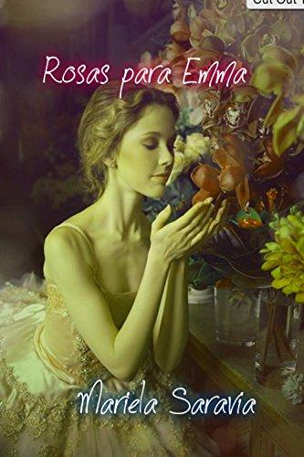 Rosas para Emma: (romance contemporaneo) por Mariela Saravia Valverde