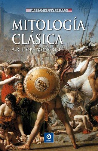 Mitología clásica / Classical Mythology (Mitos Y Leyendas) por A. R. Hope Moncrieff