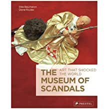 The Museum of Scandals: Art That Shocked the World by Elea Baucheron (2013-08-30)