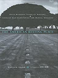 The American Resting Place: 400 Years of History Through Our Cemeteries and Burial Grounds