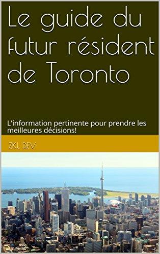 Le guide du futur résident de Toronto: L'information pertinente pour prendre les meilleures décisions!