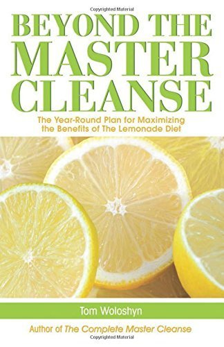 Beyond the Master Cleanse: The Year-Round Plan for Maximizing the Benefits of The Lemonade Diet by Tom Woloshyn (2009-02-10)