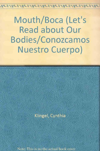 Mouth/boca (Let's Read about Our Bodies/Conozcamos Nuestro Cuerpo (Paperback)) por Cynthia Fitterer Klingel