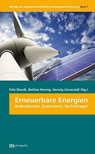 Erneuerbare Energien: Ambivalenzen, Governance, Rechtsfragen (Beiträge zur sozialwissenschaftlichen Nachhaltigkeitsforschung, Band 1)