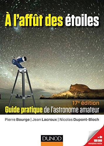 A l'affût des étoiles - 17e édition : Guide pratique de l'astronome amateur (Hors Collection)