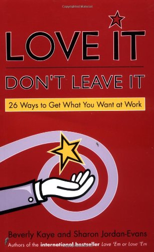 Love It Don T Leave It 26 Ways To Get What You Want At Work