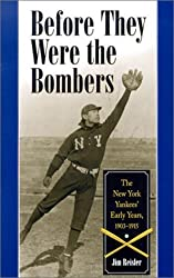 Before They Were the Bombers: The New York Yankees' Early Years, 1903-1919 by Jim Reisler (2002-06-02)
