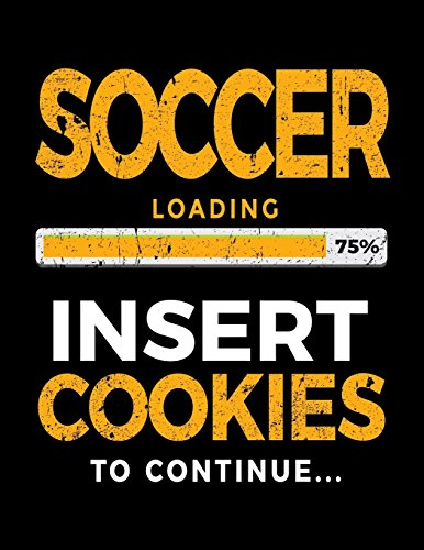 Soccer Loading 75% Insert Cookies To Continue: Soccer Notebook Journal por Dartan Creations