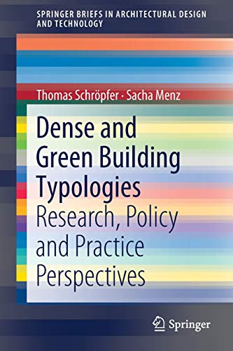 Dense and Green Building Typologies: Research, Policy and Practice Perspectives (SpringerBriefs in Architectural Design and Technology)