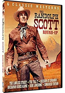 The Randolph Scott Roundup - 6 Classic Westerns: A Lawless Street, The Tall T, Decision At Sundown, Buchanan Rides Alone, Ride