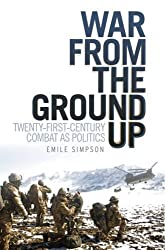 War From The Ground Up: Twenty-First Century Combat as Politics by Emile Simpson (2012-10-01)