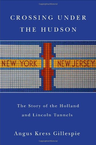 Crossing Under the Hudson: The Story of the Holland and Lincoln Tunnels (Rivergate Book) by Angus Kress Gillespie (16-Oct-2011) Hardcover