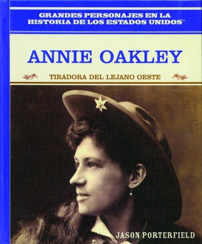 Annie Oakley: Tiradora Del Lejano Oeste/ Wild West Sharpshooter (Grandes Personaljes En La Historia De Los Estados Unidos) por Jason Porterfield
