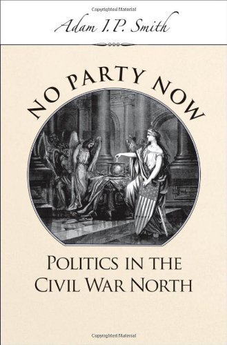 No Party Now: Politics in the Civil War North by Adam I. P. Smith (2006-07-27)