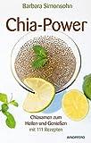 Chia-Power: Chia Samen zum Heilen und Genießen mit 111 Chia Samen Rezepten - ein Buch von Barbara Simonsohn
