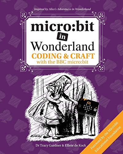 micro: bit in Wonderland: Coding & Craft with the BBC micro:bit (microbit) por Tracy Gardner