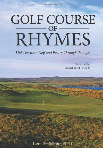 Golf Course of Rhymes - Links Between Golf and Poetry Through the Ages por Leon S. White