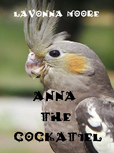 ebook: Anna The Cockatiel (B0117KWOU0)