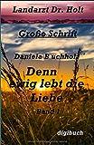 Denn ewig lebt die Liebe: Landarzt Dr. Holt (Landarzt Dr. Holt Großdruck, Band 1)