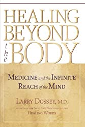 Healing Beyond the Body: Medicine and the Infinite Reach of the Mind by Larry Dossey (2003-02-11)