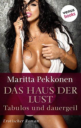 Das Haus der Lust - Tabulos und dauergeil: Erotischer Roman
