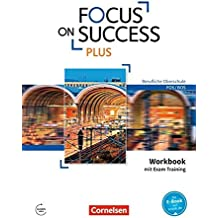Focus on Success PLUS - Berufliche Oberschule: FOS/BOS: B1/B2: 11./12. Jahrgangsstufe - Workbook mit Exam Skills Training: Mit Answer Key
