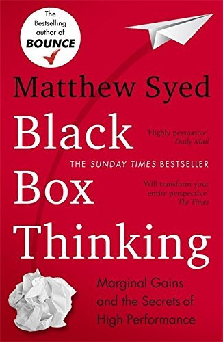 Black Box Thinking: Marginal Gains and the Secrets of High Performance by Matthew Syed (2016-04-07)