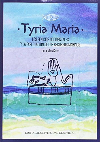 Tyria Maria.Los fenicios occidentales y la explotacion de los recursos marinos (Historia y Geografía) por Laura Moya Cobos