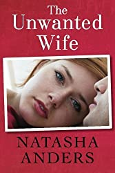 The Unwanted Wife (The Unwanted Series) by Natasha Anders (2014-03-25)
