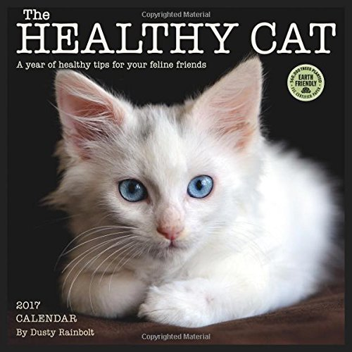 The Healthy Cat 2017 Wall Calendar: A Year of Healthy Tips for Your Feline Friends by Dusty Rainbolt (2016-06-21)