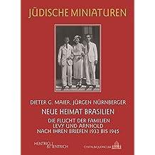 Neue Heimat Brasilien: Die Flucht der Familien Levy und Arnhold nach ihren Briefen 1933 bis 1945 (Jüdische Miniaturen)