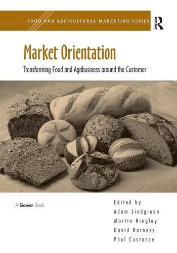 Market Orientation: Transforming Food and Agribusiness around the Customer (Food and Agricultural Marketing)