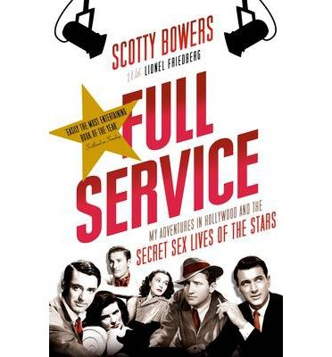 [(Full Service: My Adventures in Hollywood and the Secret Sex Lives of the Stars)] [ By (author) Scotty Bowers, By (author) Lionel Friedberg ] [February, 2013]