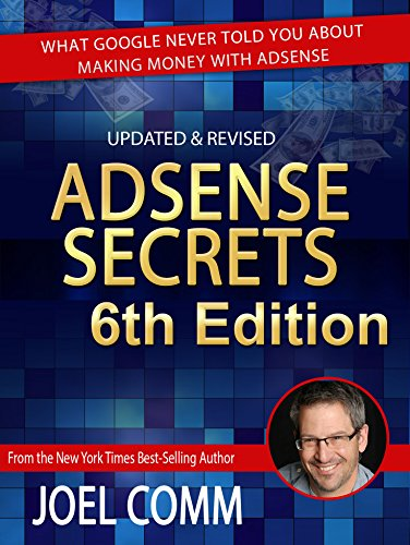 Google AdSense Secrets 6.0: What Google Never Told You About Making Money with AdSense (