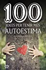 100 Idees Per Tenir Més Autoestima par Eva Mengual Alexandri