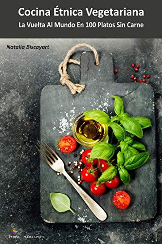 Cocina étnica vegetariana: La vuelta al mundo en 100 platos sin carne