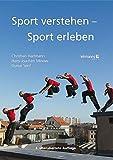 Sport verstehen ? Sport erleben: Bewegungs- und trainingswissenschaftliche Grundlagen - Christian Hartmann