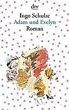 Adam und Evelyn: Roman - Ingo Schulze